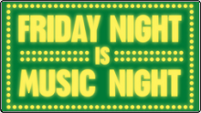 Friday Night is Music Night